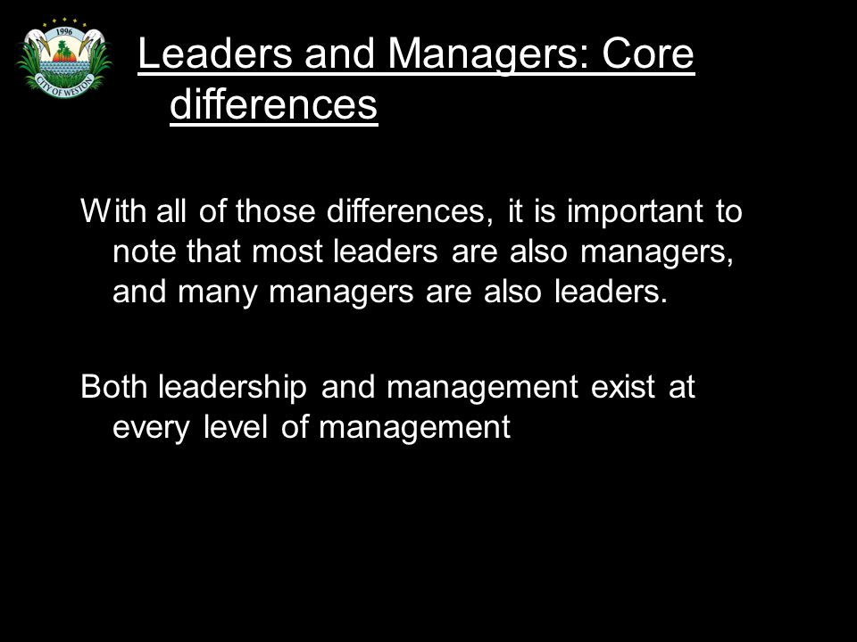 Slide 48 With all of those differences, it is important to note that most leaders are also managers, and many managers are also leaders.
