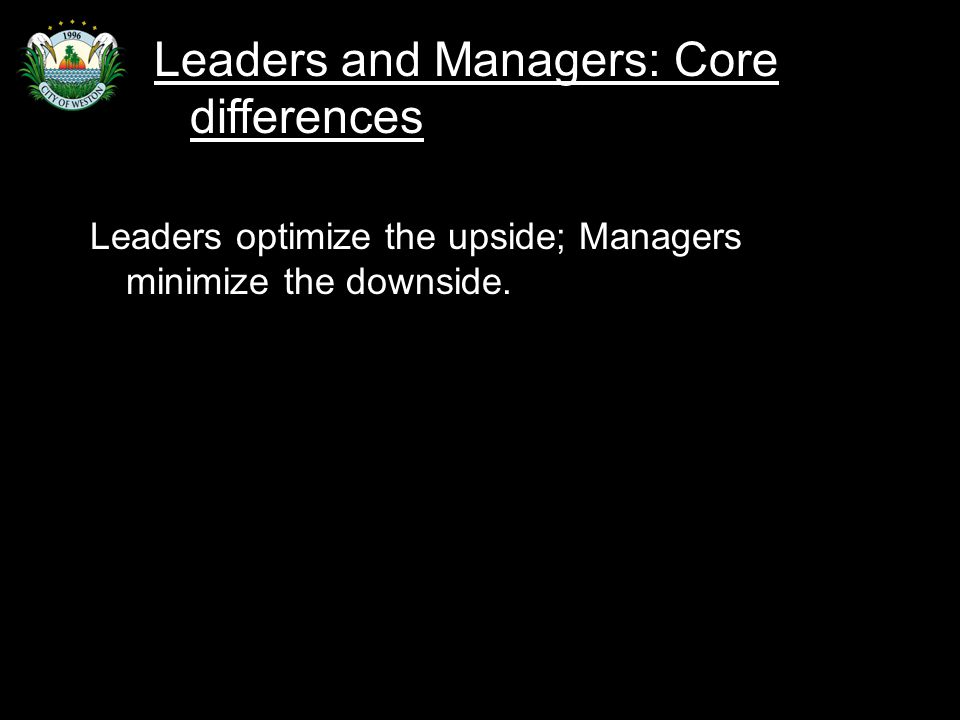 Slide 50 Leaders optimize the upside; Managers minimize the downside.