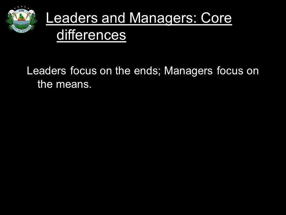 Slide 52 Leaders focus on the ends; Managers focus on the means.