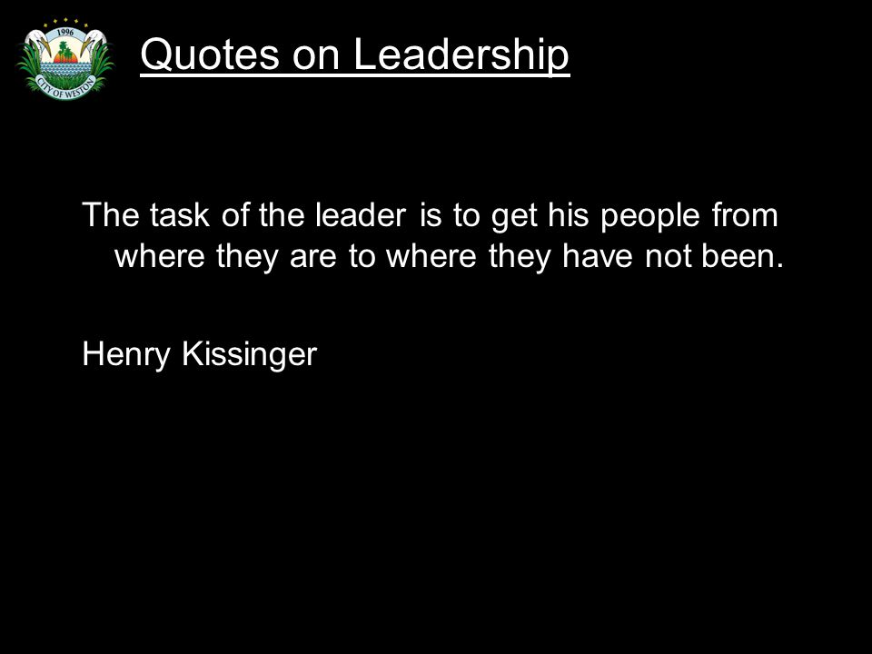 Slide 59 The task of the leader is to get his people from where they are to where they have not been.