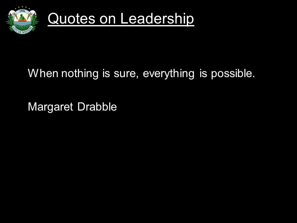 Slide 60 When nothing is sure, everything is possible. Margaret Drabble Quotes on Leadership