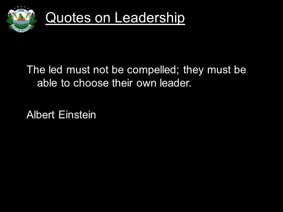 Slide 72 The led must not be compelled; they must be able to choose their own leader.