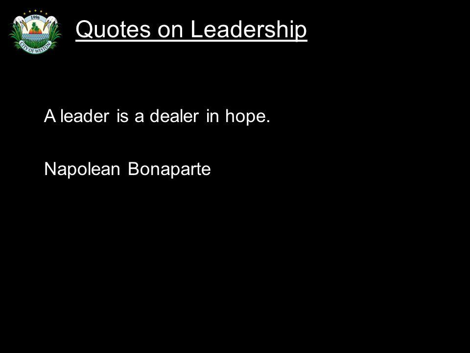 Slide 76 A leader is a dealer in hope. Napolean Bonaparte Quotes on Leadership