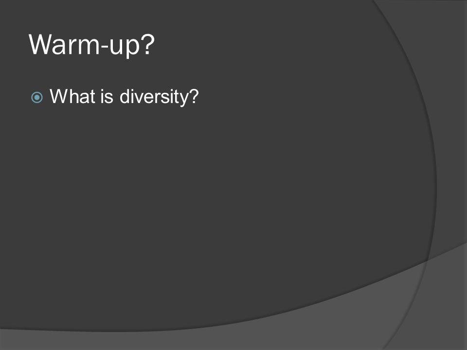 Warm-up  What is diversity