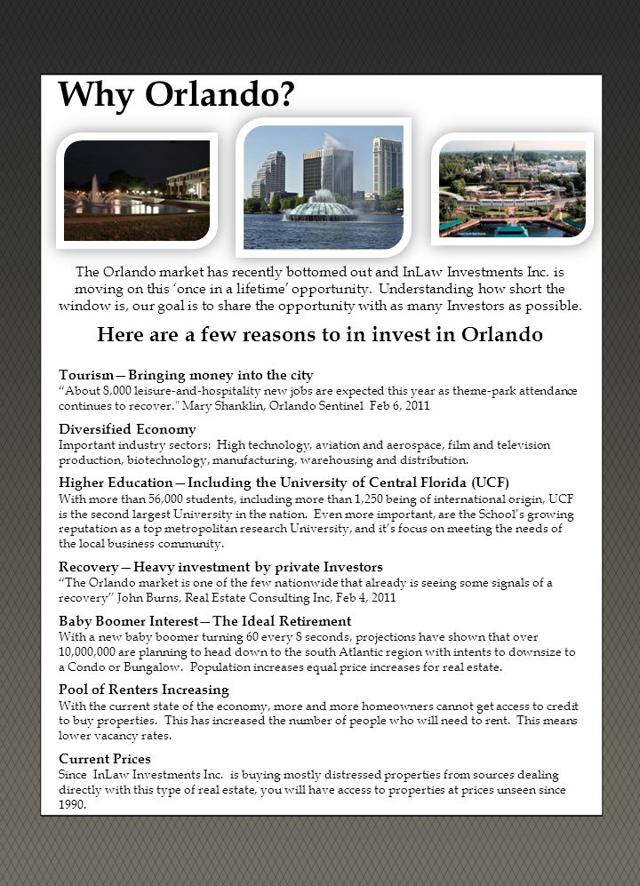 Why Orlando? The Orlando market has recently bottomed out and InLaw Investments Inc. is moving on this 'once in a lifetime' opportunity. Understanding