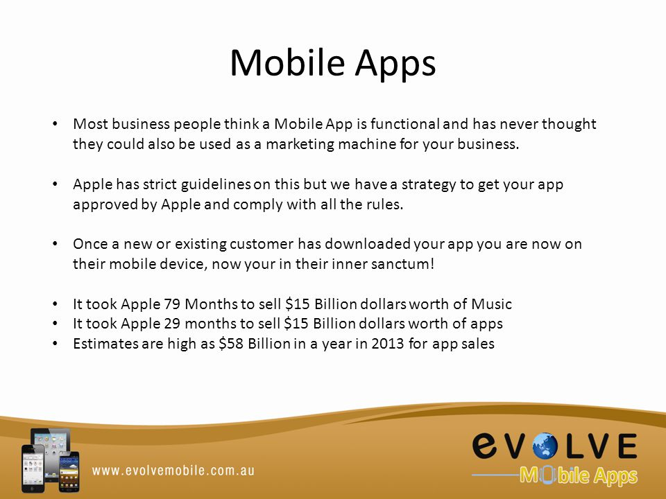 Mobile Apps Most business people think a Mobile App is functional and has never thought they could also be used as a marketing machine for your business.