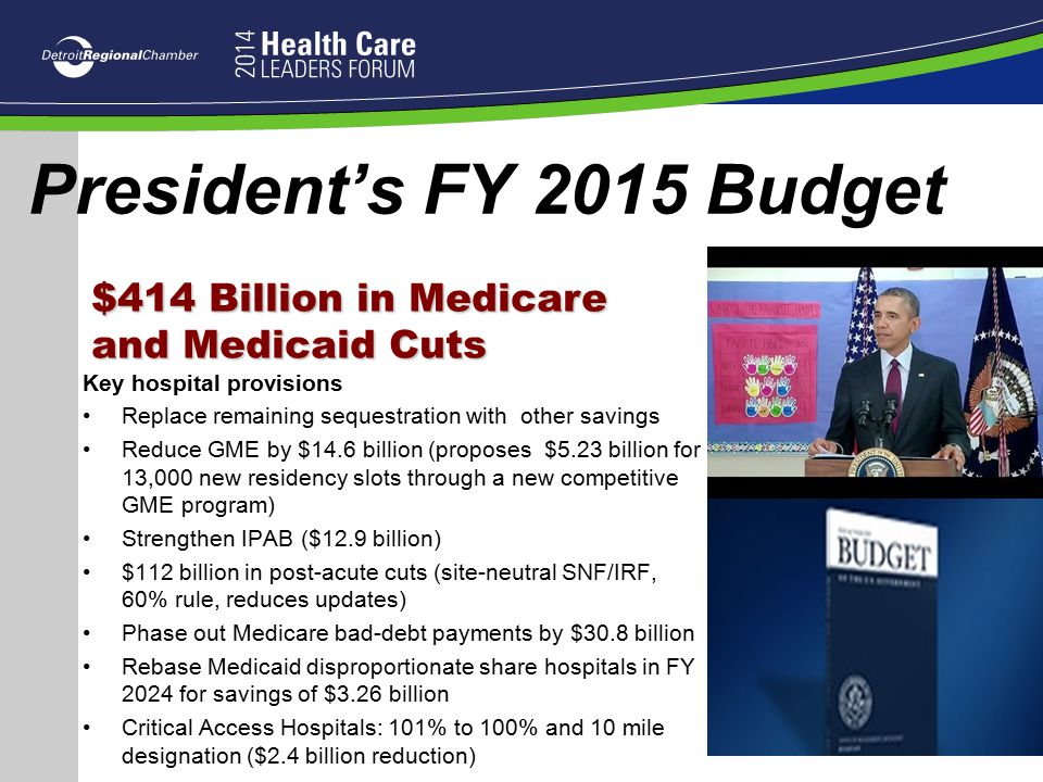 President's FY 2015 Budget Key hospital provisions Replace remaining sequestration with other savings Reduce GME by $14.6 billion (proposes $5.23 bill