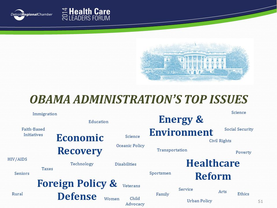 51 OBAMA ADMINISTRATION'S TOP ISSUES Economic Recovery Foreign Policy & Defense Energy & Environment Healthcare Reform Immigration Education Veterans