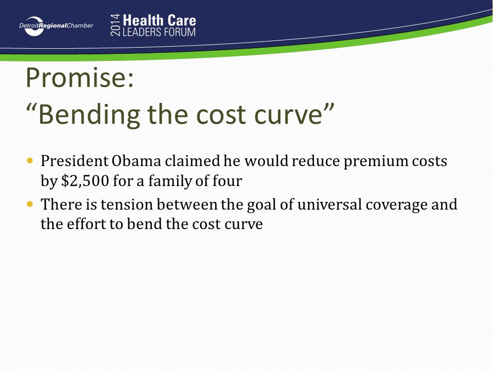 """Promise: """"Bending the cost curve"""" President Obama claimed he would reduce premium costs by $2,500 for a family of four There is tension between the go"""