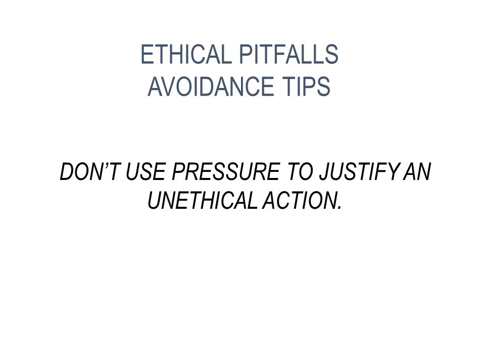 RESPECT YOUR INNATE SENSE OF RIGHT AND WRONG. ETHICAL PITFALLS AVOIDANCE TIPS