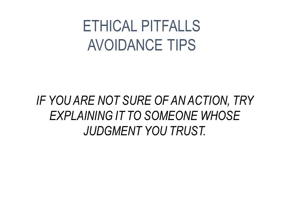 DON'T USE PRESSURE TO JUSTIFY AN UNETHICAL ACTION. ETHICAL PITFALLS AVOIDANCE TIPS
