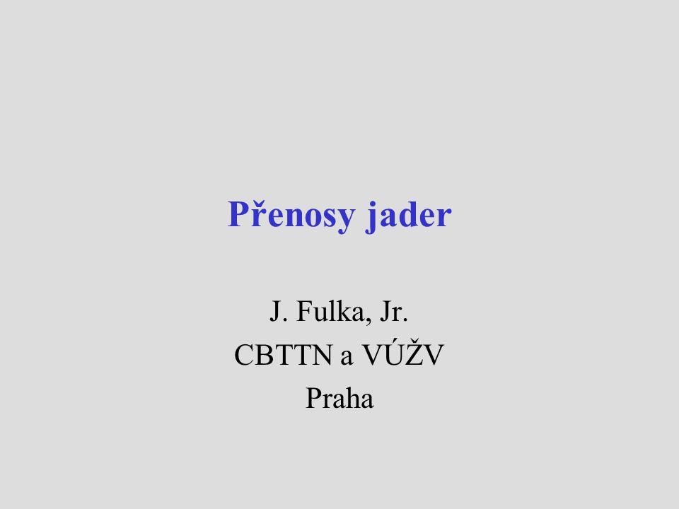 Přenosy jader J. Fulka, Jr. CBTTN a VÚŽV Praha