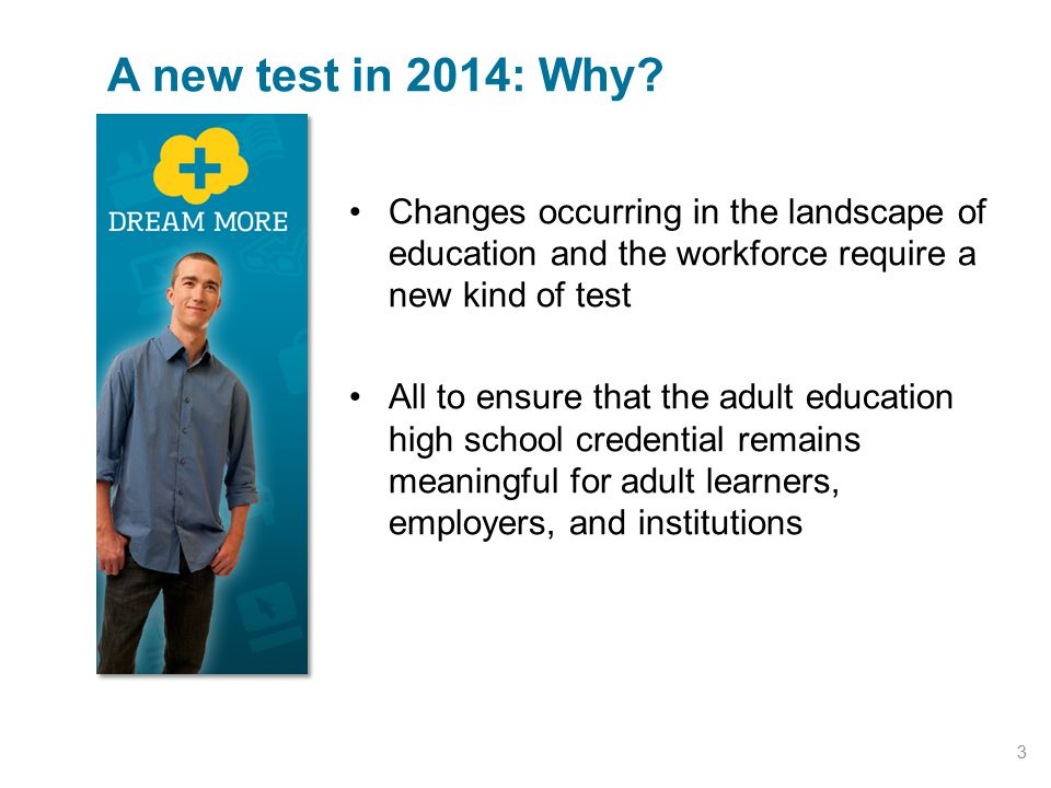 Changes occurring in the landscape of education and the workforce require a new kind of test All to ensure that the adult education high school creden