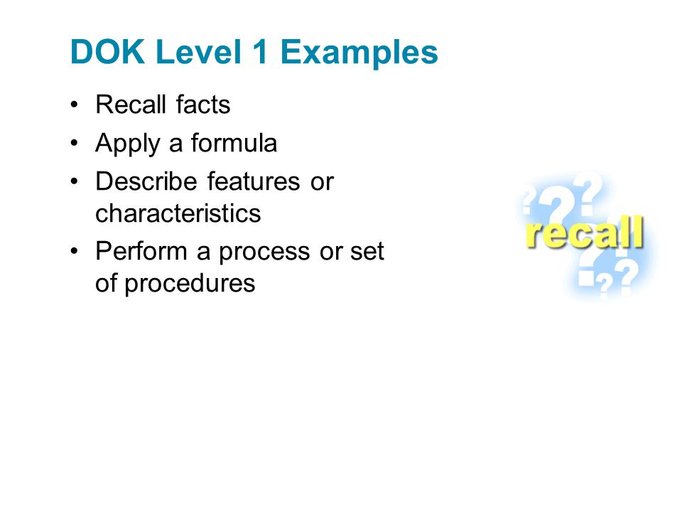 Recall facts Apply a formula Describe features or characteristics Perform a process or set of procedures DOK Level 1 Examples