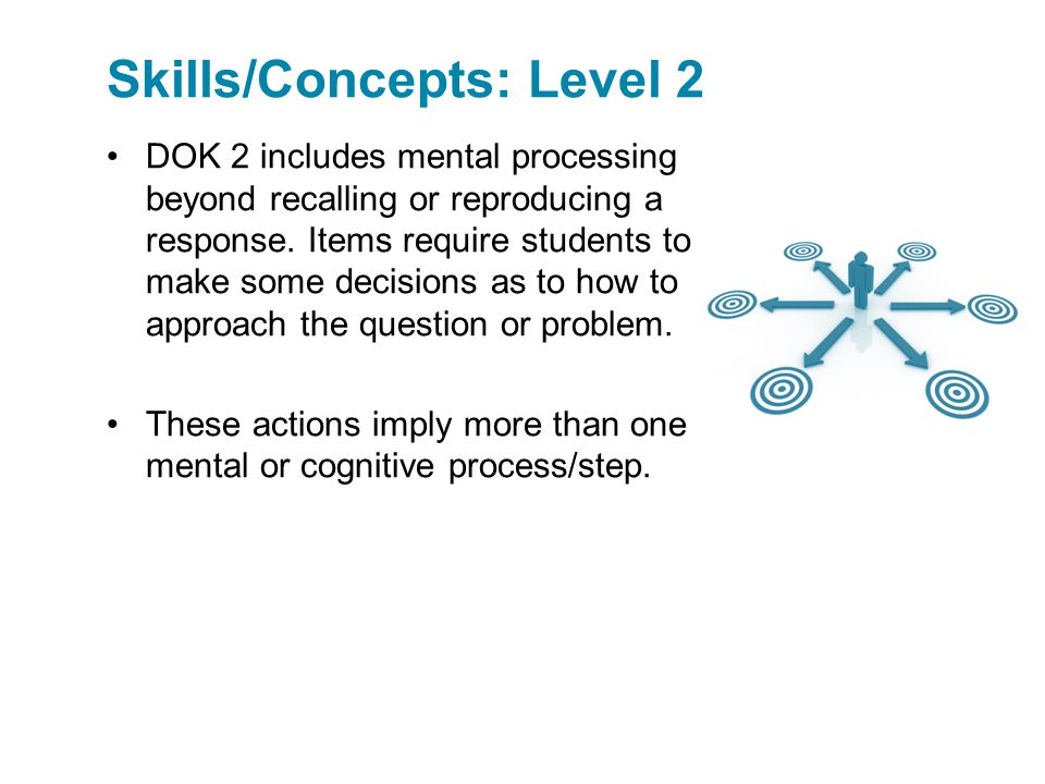 DOK 2 includes mental processing beyond recalling or reproducing a response.