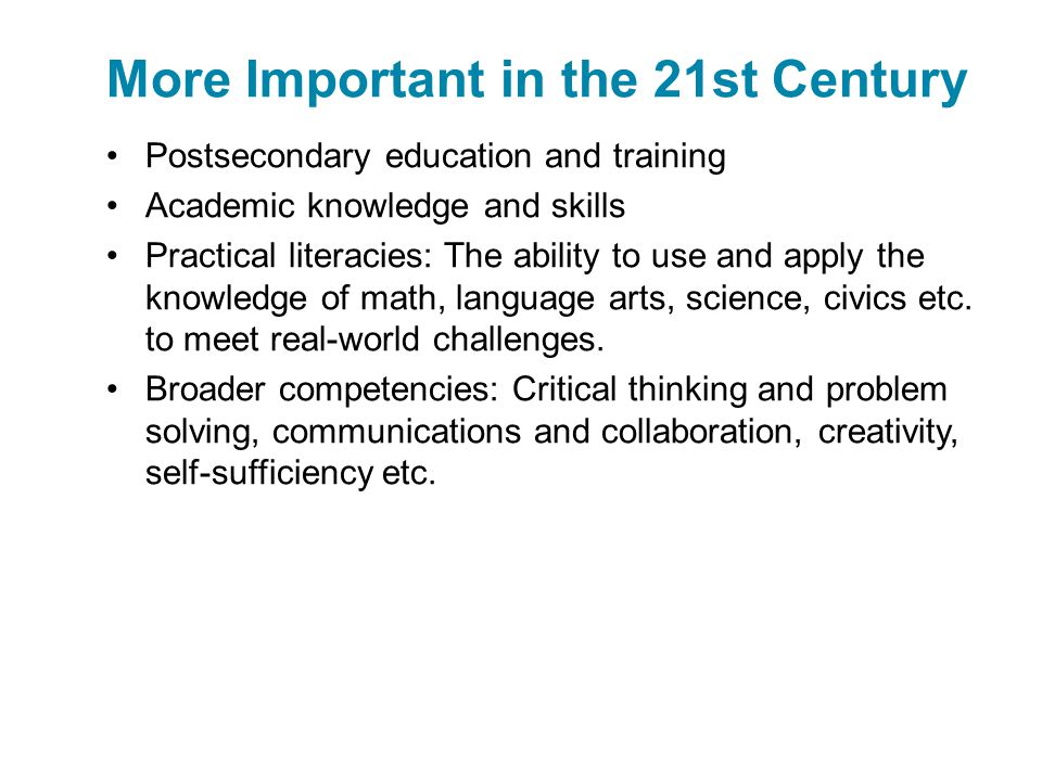 Postsecondary education and training Academic knowledge and skills Practical literacies: The ability to use and apply the knowledge of math, language arts, science, civics etc.