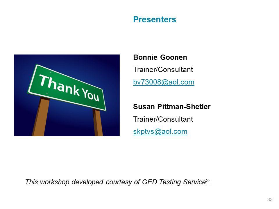 83 Presenters Bonnie Goonen Trainer/Consultant bv73008@aol.com Susan Pittman-Shetler Trainer/Consultant skptvs@aol.com This workshop developed courtesy of GED Testing Service ®.