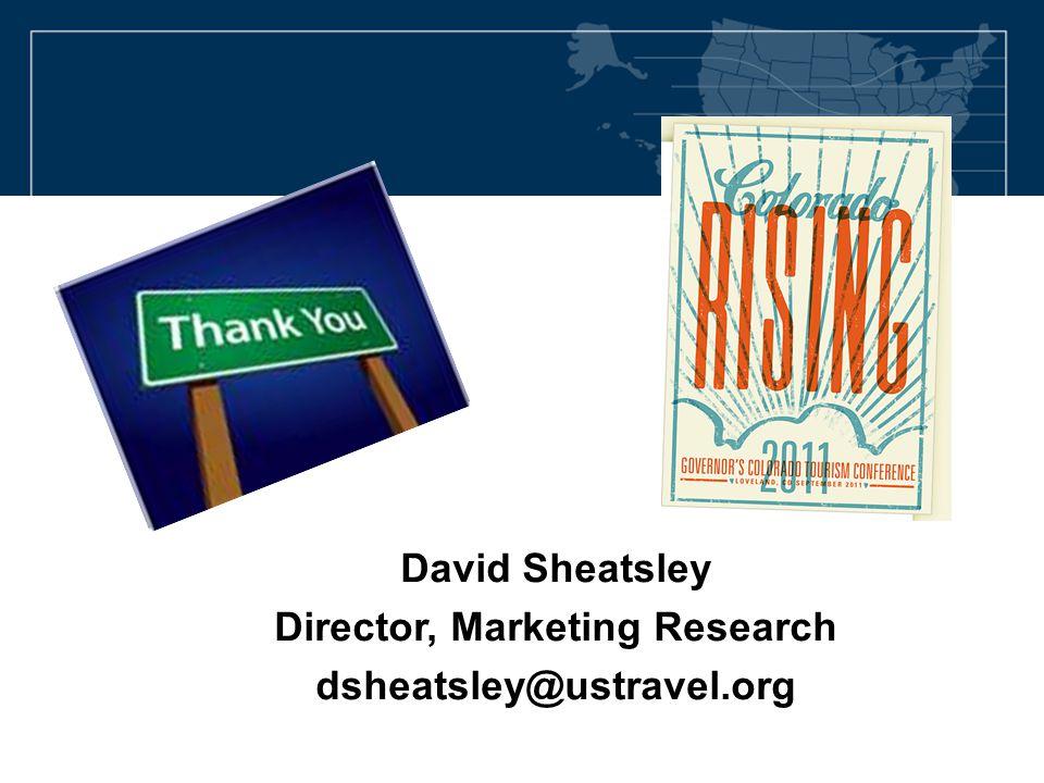 David Sheatsley Director, Marketing Research dsheatsley@ustravel.org