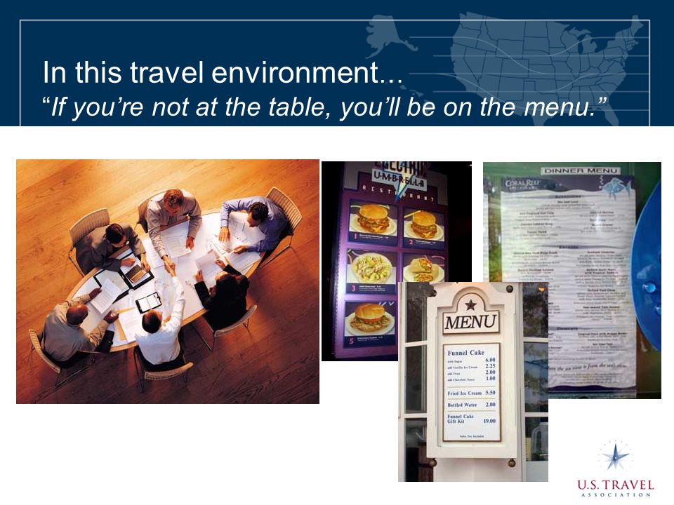 "In this travel environment … ""If you're not at the table, you'll be on the menu."""