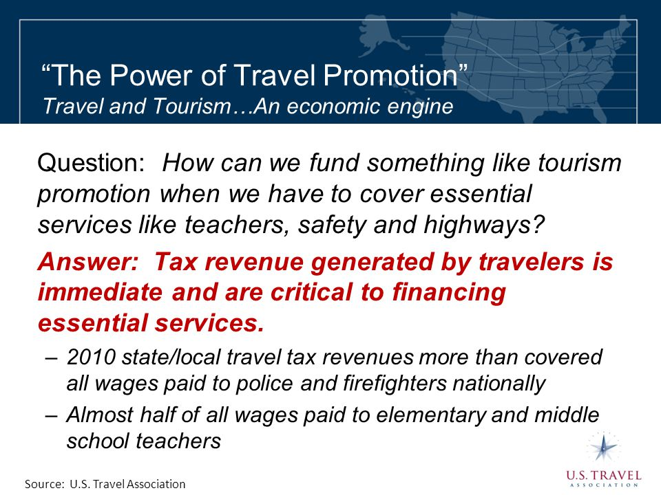 """The Power of Travel Promotion"" Travel and Tourism…An economic engine Question: How can we fund something like tourism promotion when we have to cover"