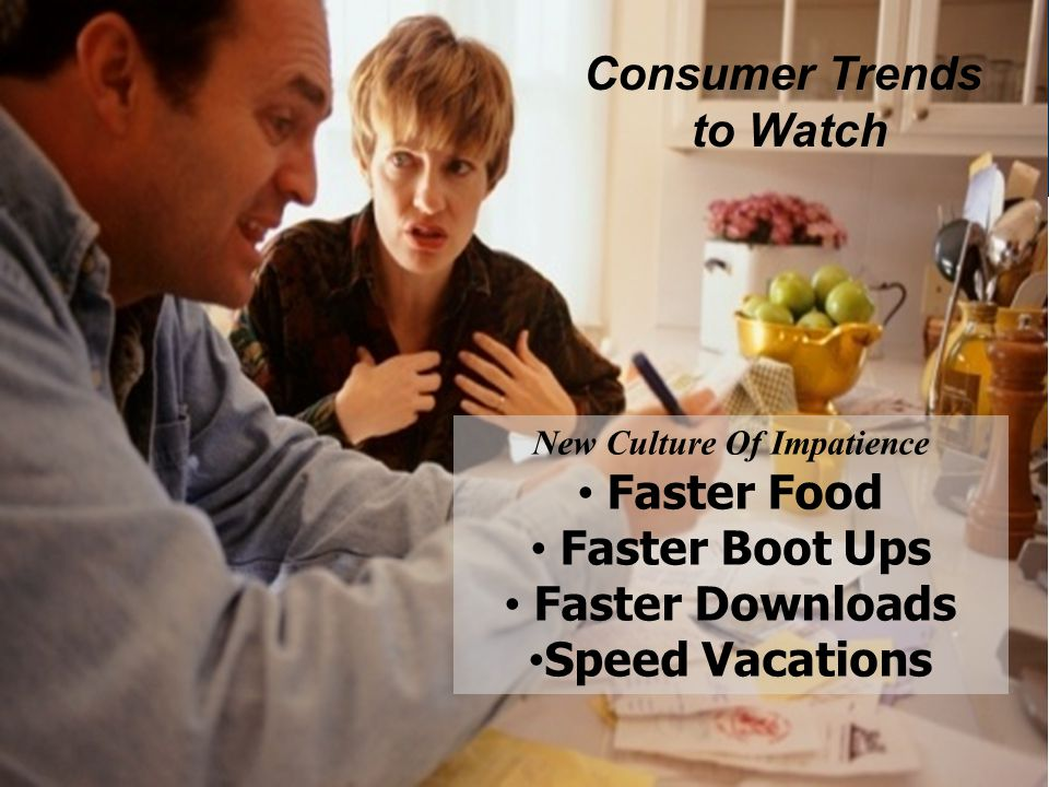 New Culture Of Impatience Faster Food Faster Boot Ups Faster Downloads Speed Vacations Consumer Trends to Watch