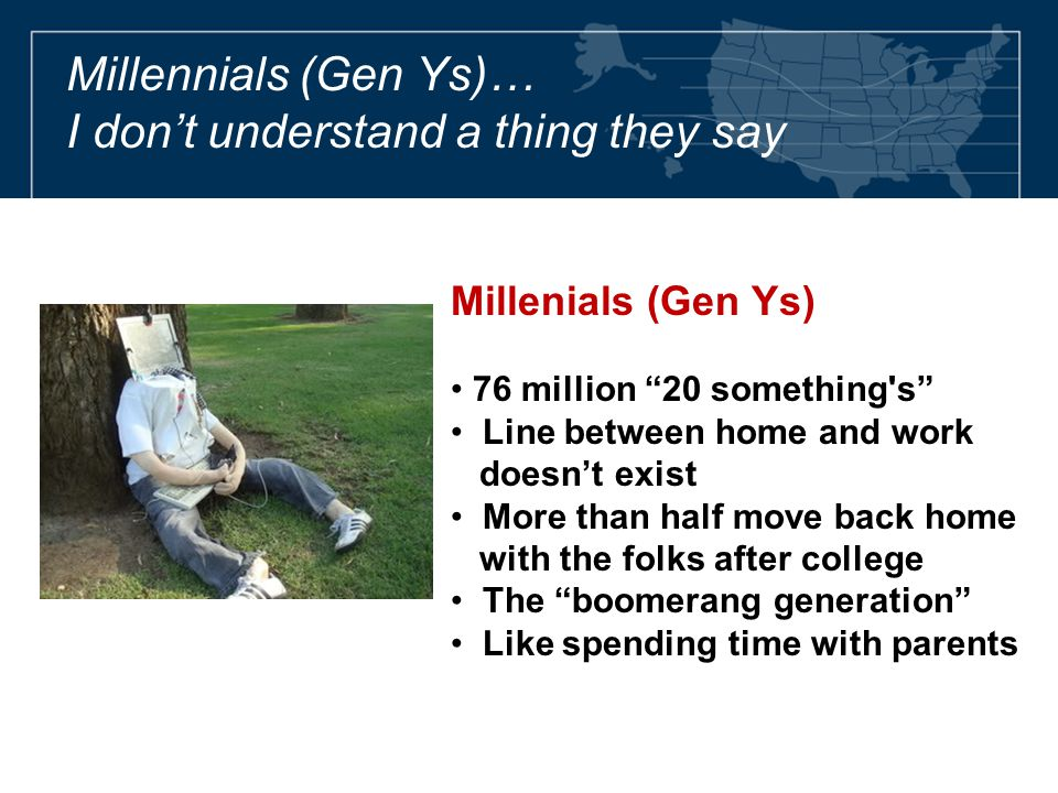 "Millennials (Gen Ys)… I don't understand a thing they say Millenials (Gen Ys) 76 million ""20 something's"" Line between home and work doesn't exist Mor"
