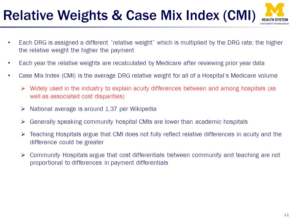 "Relative Weights & Case Mix Index (CMI) Each DRG is assigned a different ""relative weight"" which is multiplied by the DRG rate; the higher the relativ"