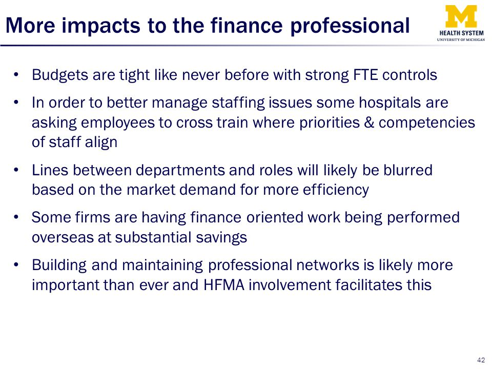 More impacts to the finance professional Budgets are tight like never before with strong FTE controls In order to better manage staffing issues some h