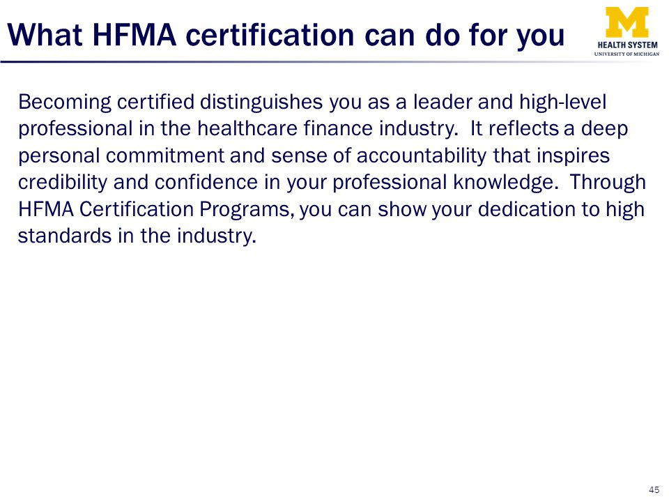 What HFMA certification can do for you Becoming certified distinguishes you as a leader and high-level professional in the healthcare finance industry
