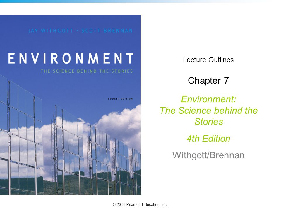 © 2011 Pearson Education, Inc. Lecture Outlines Chapter 7 Environment: The Science behind the Stories 4th Edition Withgott/Brennan