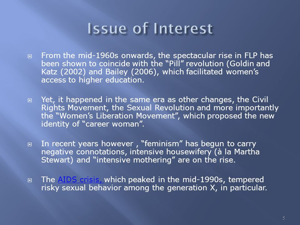  From the mid-1960s onwards, the spectacular rise in FLP has been shown to coincide with the Pill revolution (Goldin and Katz (2002) and Bailey (2006), which facilitated women's access to higher education.
