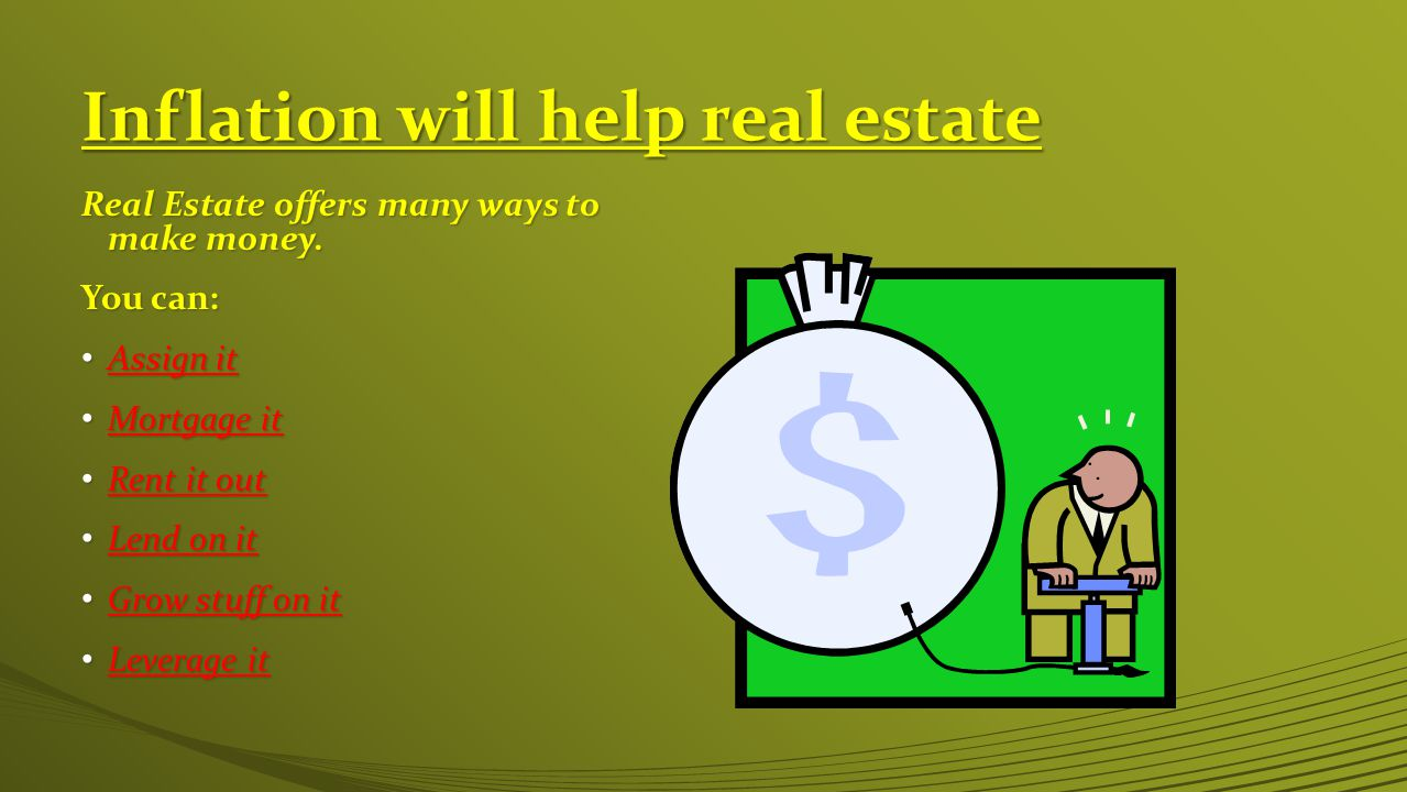 Inflation will help real estate Real Estate offers many ways to make money.