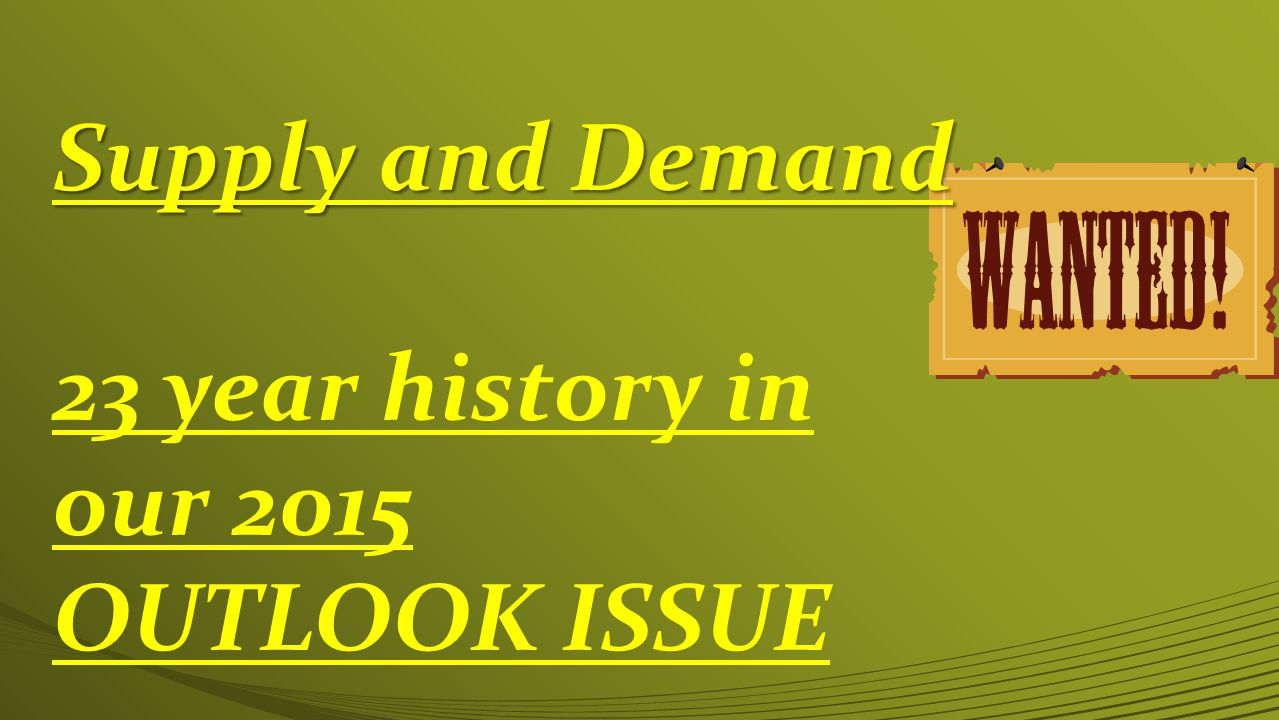 Supply and Demand 23 year history in our 2015 OUTLOOK ISSUE