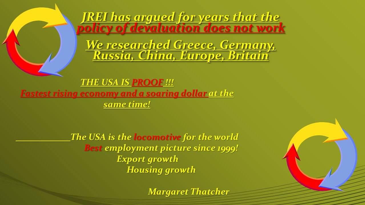 JREI has argued for years that the policy of devaluation does not work We researched Greece, Germany, Russia, China, Europe, Britain JREI has argued for years that the policy of devaluation does not work We researched Greece, Germany, Russia, China, Europe, Britain THE USA IS PROOF !!.
