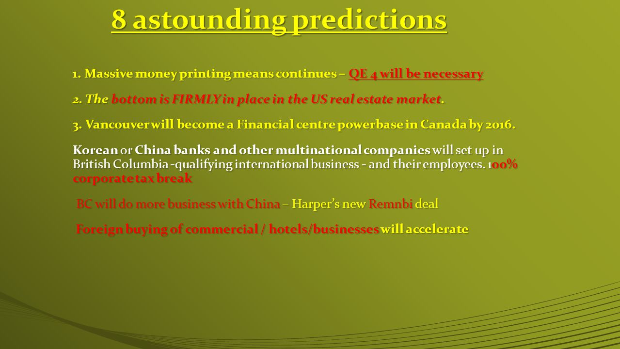 8 astounding predictions 1. Massive money printing means continues – QE 4 will be necessary 2.