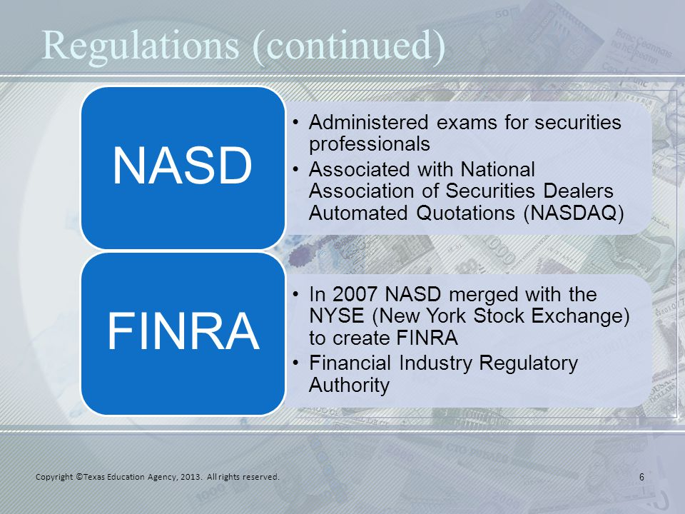 Regulations (continued) 6 Administered exams for securities professionals Associated with National Association of Securities Dealers Automated Quotati