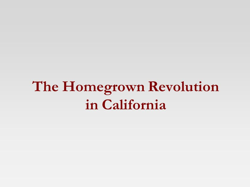 The Homegrown Revolution in California
