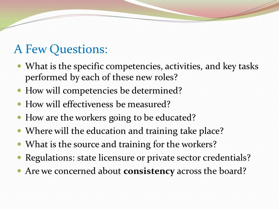 A Few Questions: What is the specific competencies, activities, and key tasks performed by each of these new roles.