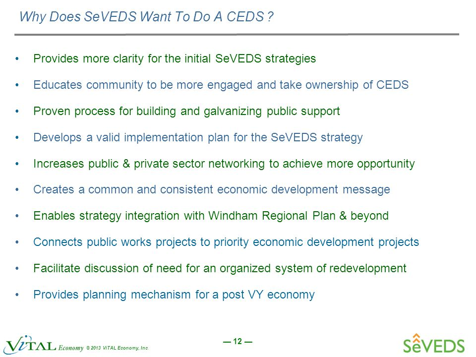 — 12 — © 2013 ViTAL Economy, Inc. Why Does SeVEDS Want To Do A CEDS .