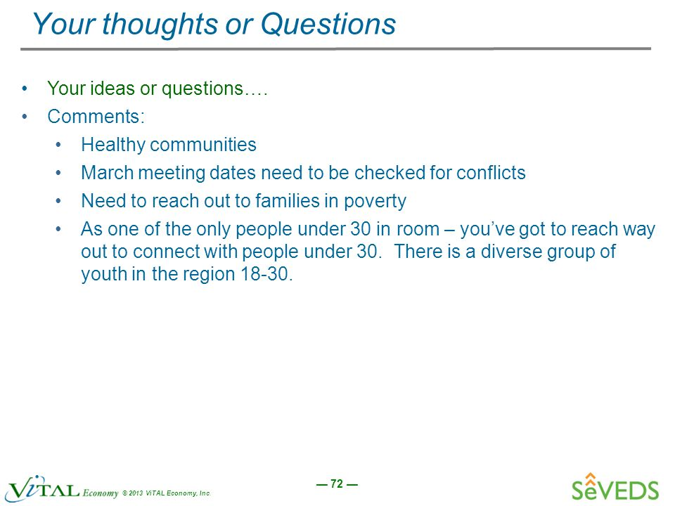 — 72 — © 2013 ViTAL Economy, Inc. Your thoughts or Questions Your ideas or questions….