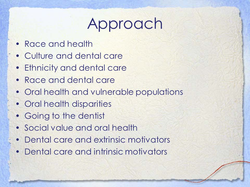 Approach Race and health Culture and dental care Ethnicity and dental care Race and dental care Oral health and vulnerable populations Oral health dis