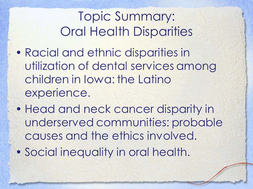 Topic Summary: Oral Health Disparities Racial and ethnic disparities in utilization of dental services among children in Iowa: the Latino experience.