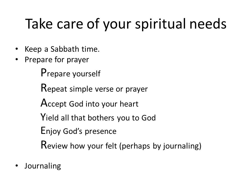 Take care of your spiritual needs Keep a Sabbath time.