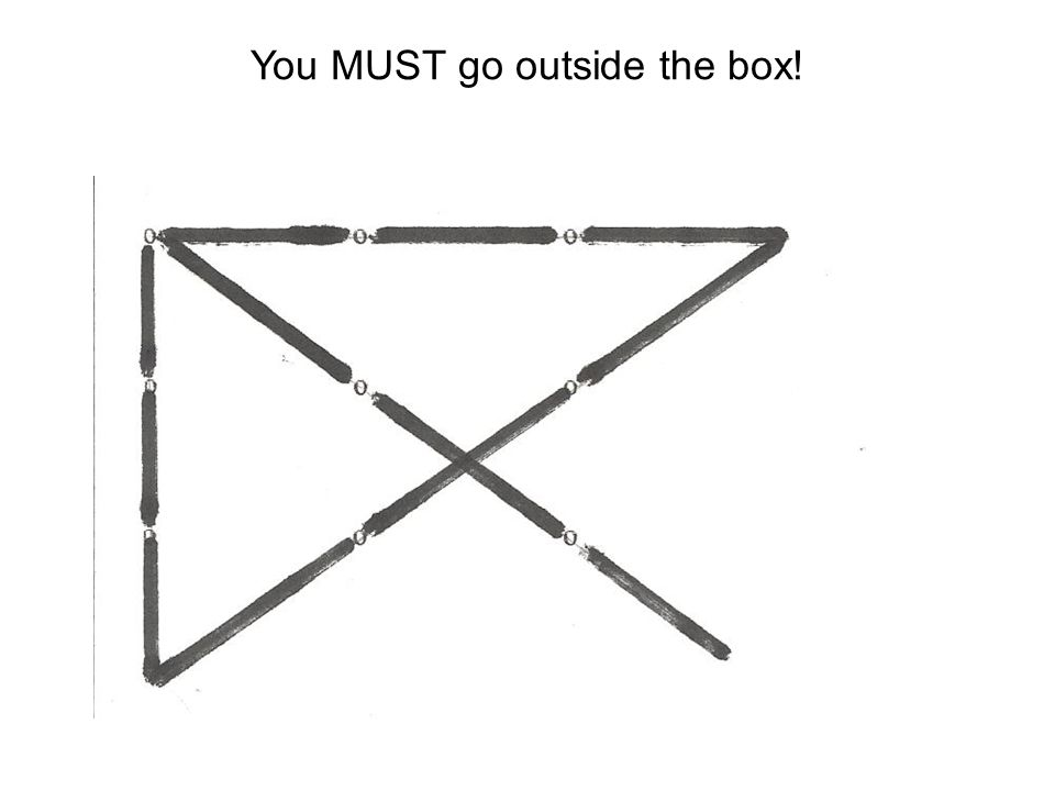 You MUST go outside the box!