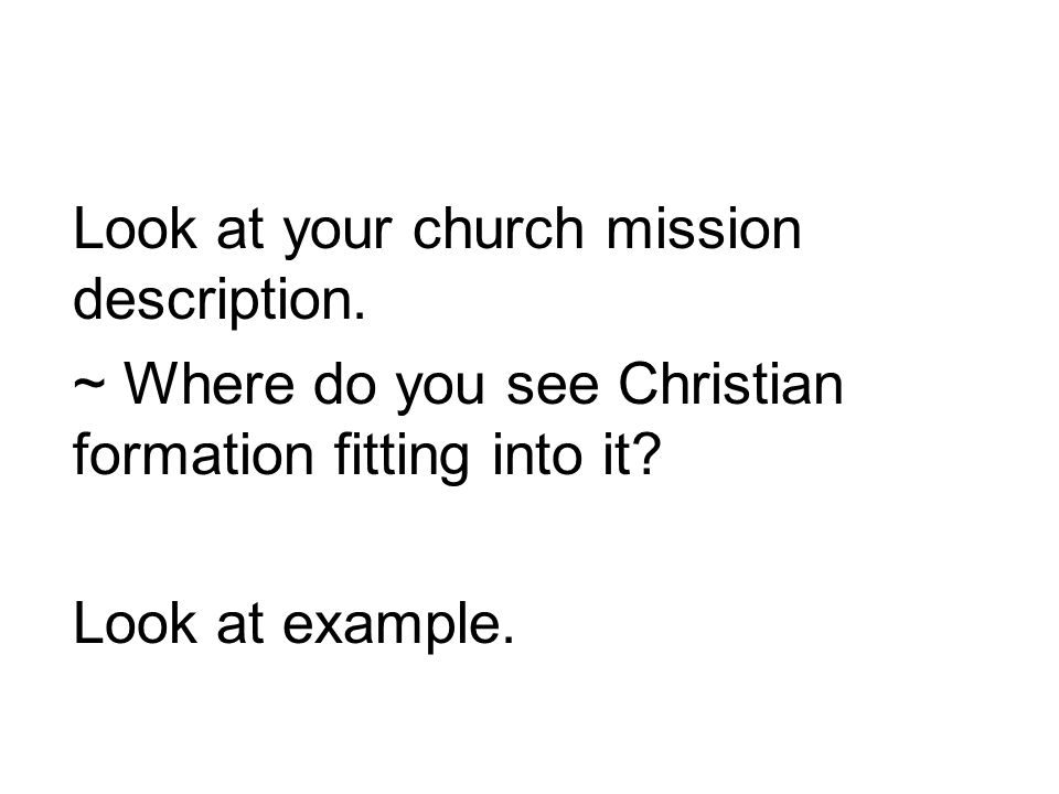 Look at your church mission description. ~ Where do you see Christian formation fitting into it.