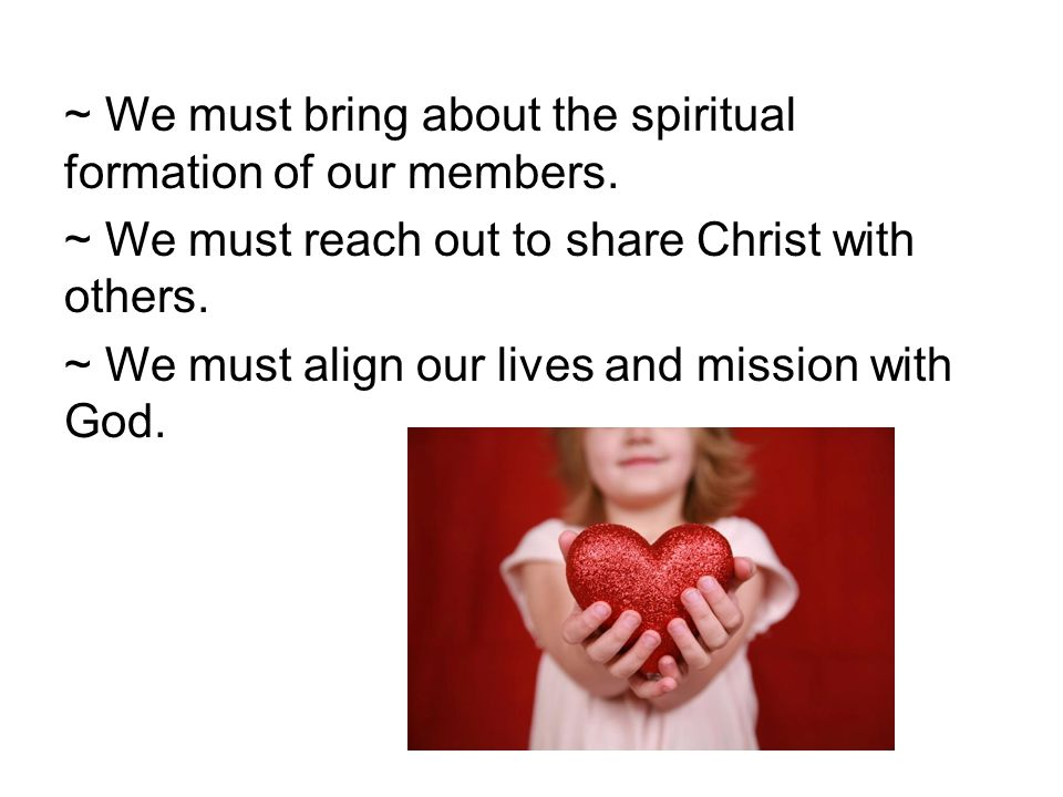 ~ We must bring about the spiritual formation of our members.