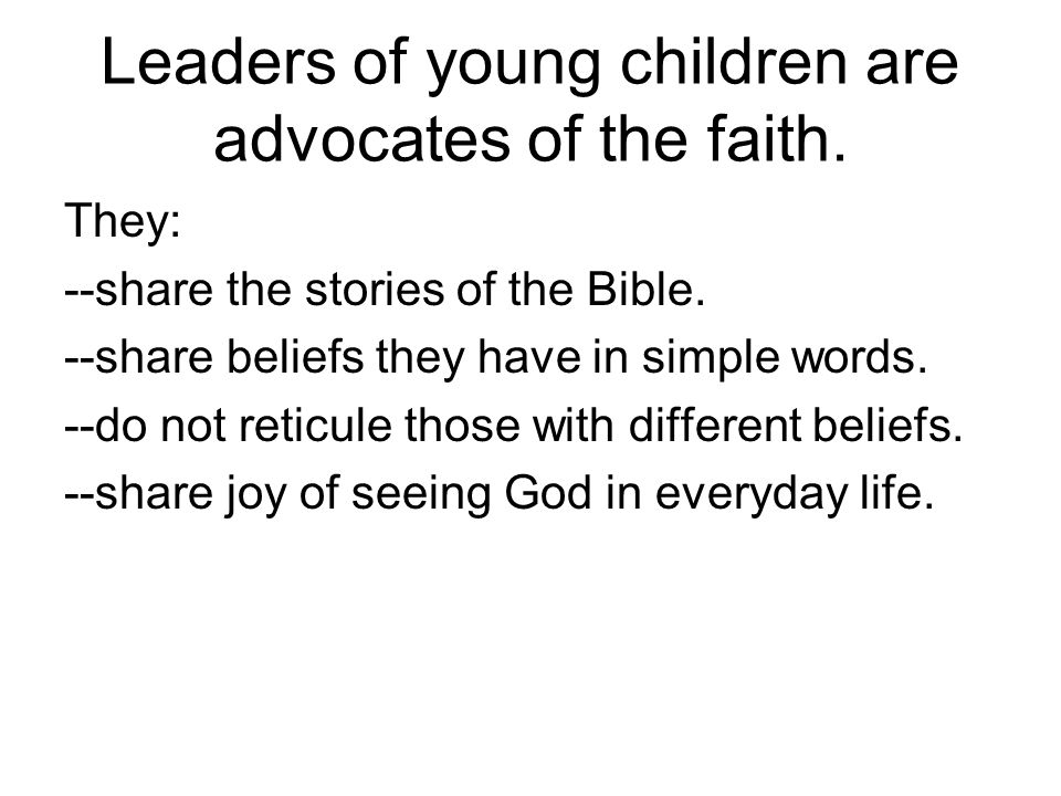 Leaders of young children are advocates of the faith.