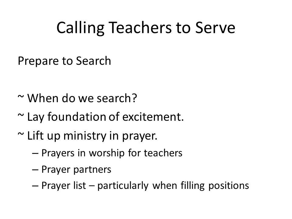 Calling Teachers to Serve Prepare to Search ~ When do we search.