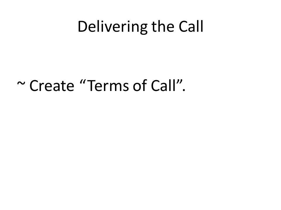 Delivering the Call ~ Create Terms of Call .