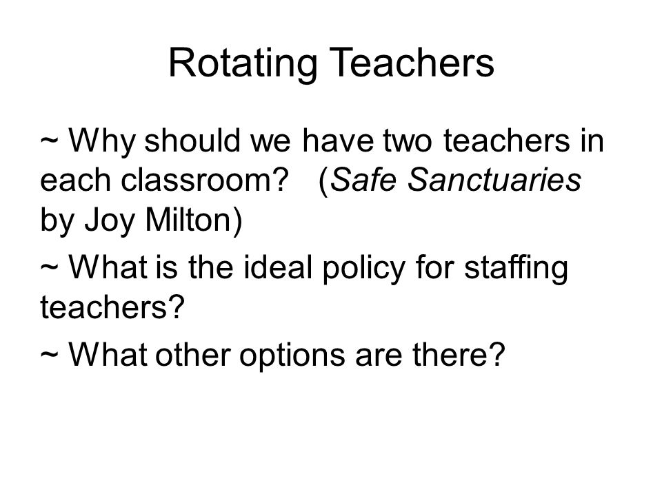 Rotating Teachers ~ Why should we have two teachers in each classroom.